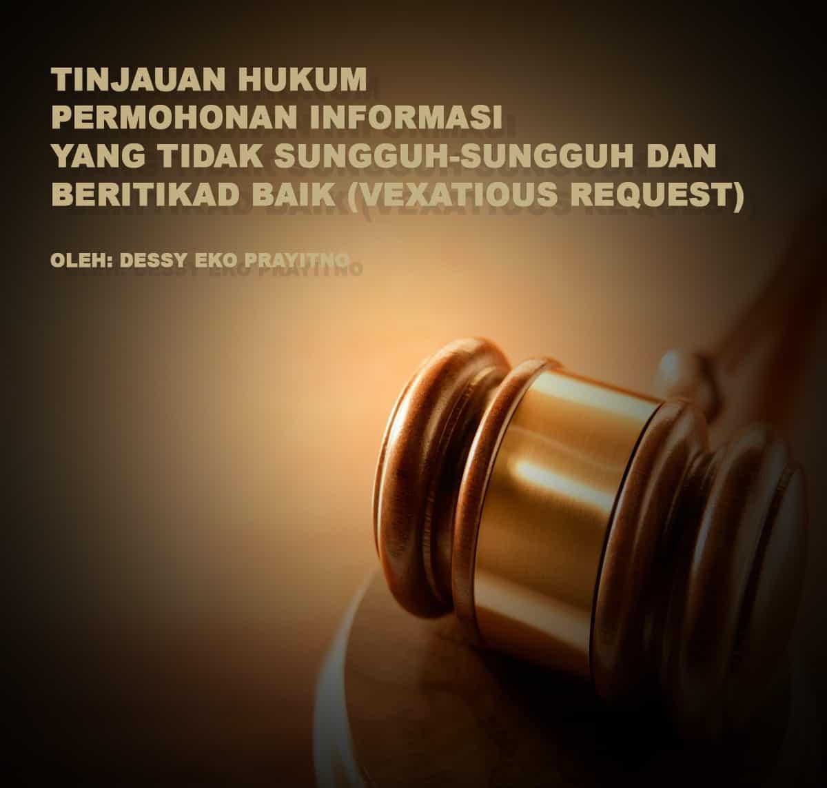 Tinjauan Hukum  Permohonan Informasi yang Tidak Sungguh-Sungguh dan Beritikad Baik (Vexatious Request)