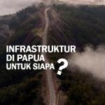 Infrastruktur Di Papua Untuk Siapa?
